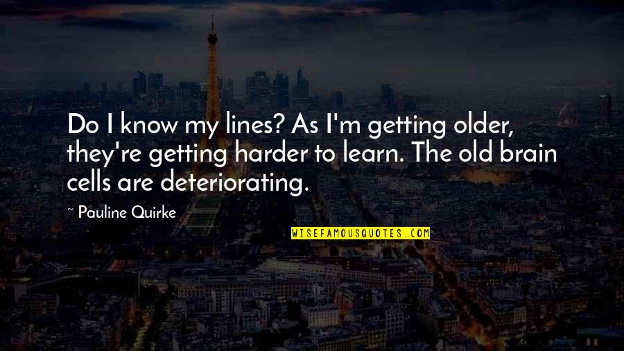 Brain Cells Quotes By Pauline Quirke: Do I know my lines? As I'm getting
