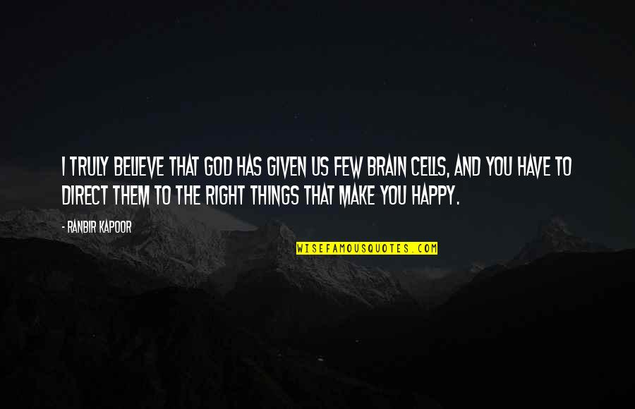 Brain Cells Quotes By Ranbir Kapoor: I truly believe that God has given us