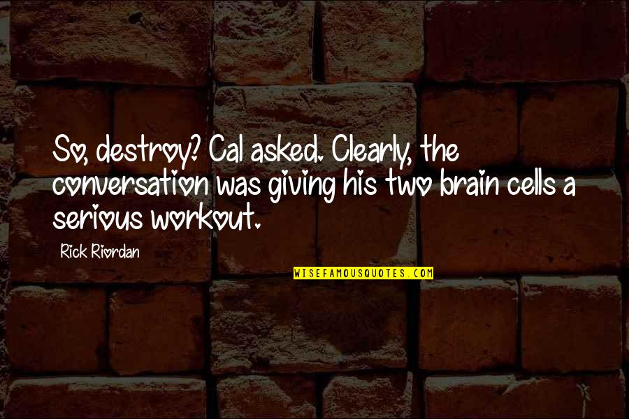 Brain Cells Quotes By Rick Riordan: So, destroy? Cal asked. Clearly, the conversation was