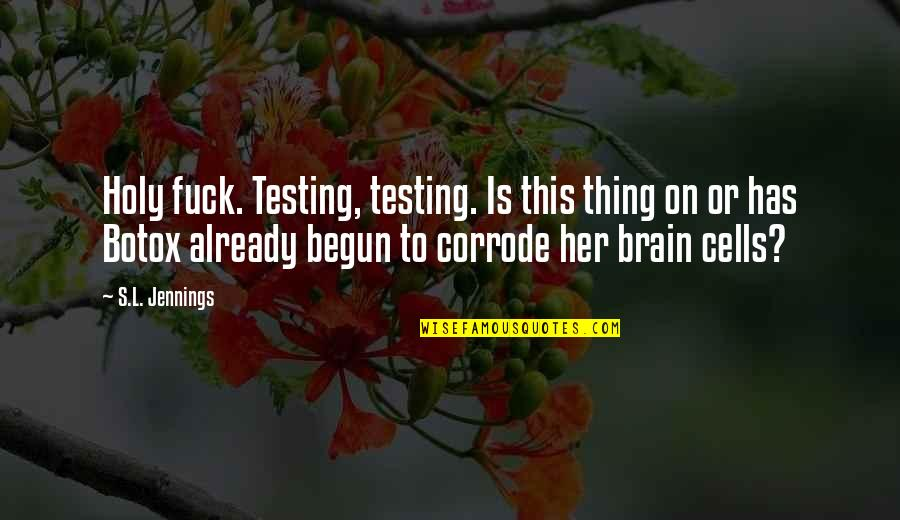 Brain Cells Quotes By S.L. Jennings: Holy fuck. Testing, testing. Is this thing on
