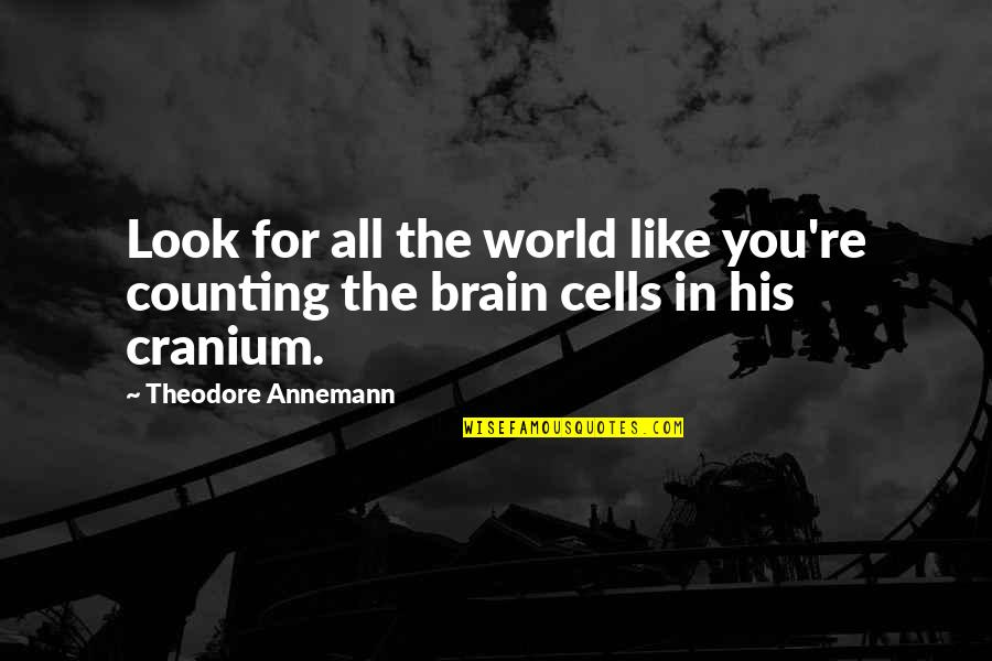 Brain Cells Quotes By Theodore Annemann: Look for all the world like you're counting