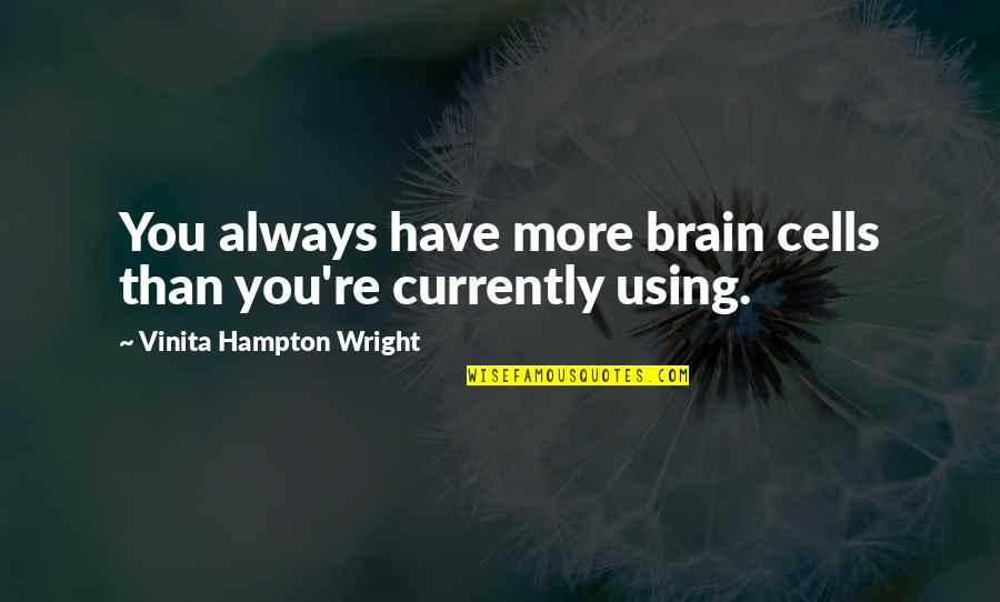 Brain Cells Quotes By Vinita Hampton Wright: You always have more brain cells than you're