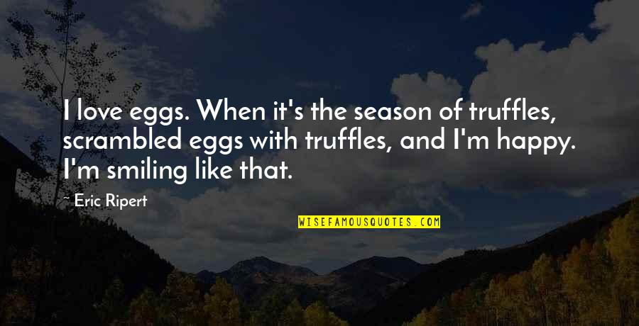 Brain Injury Inspirational Quotes By Eric Ripert: I love eggs. When it's the season of