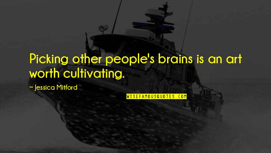 Brain Picking Quotes By Jessica Mitford: Picking other people's brains is an art worth