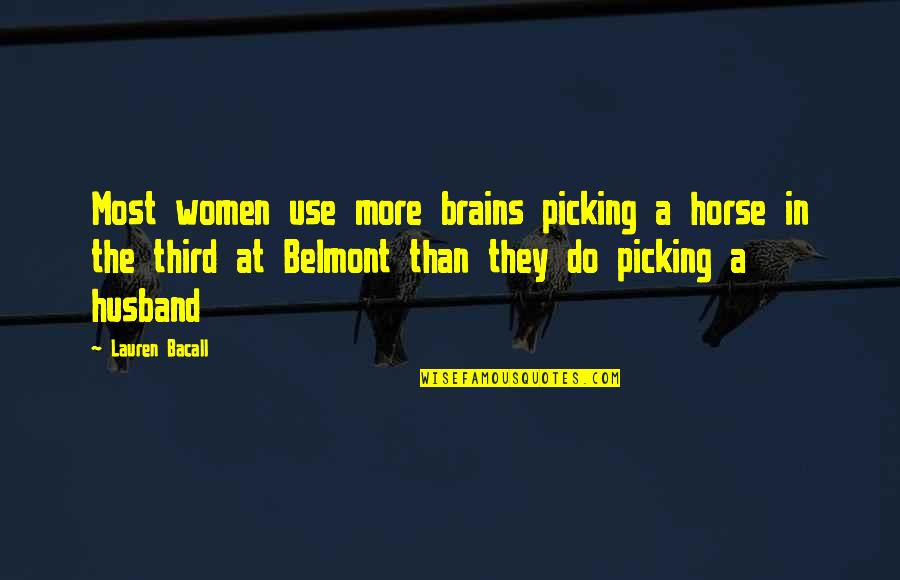 Brain Picking Quotes By Lauren Bacall: Most women use more brains picking a horse
