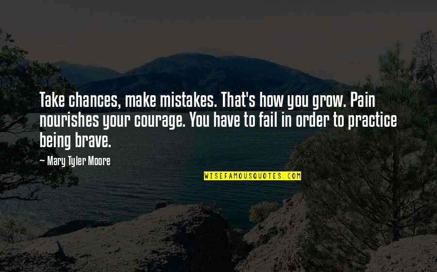 Brain Teaser Quotes By Mary Tyler Moore: Take chances, make mistakes. That's how you grow.