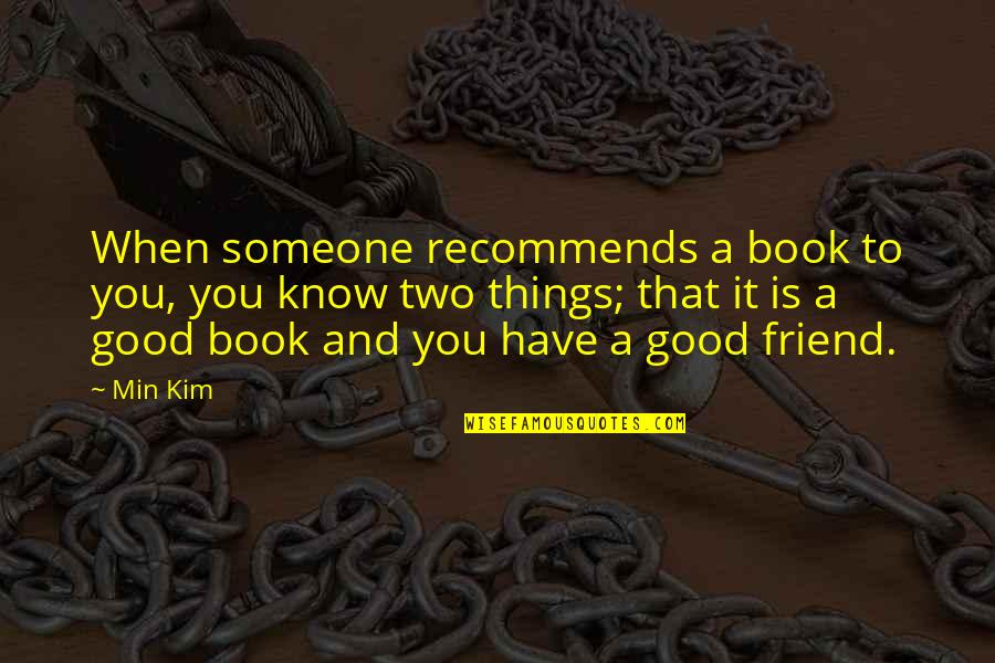 Brain Teaser Quotes By Min Kim: When someone recommends a book to you, you