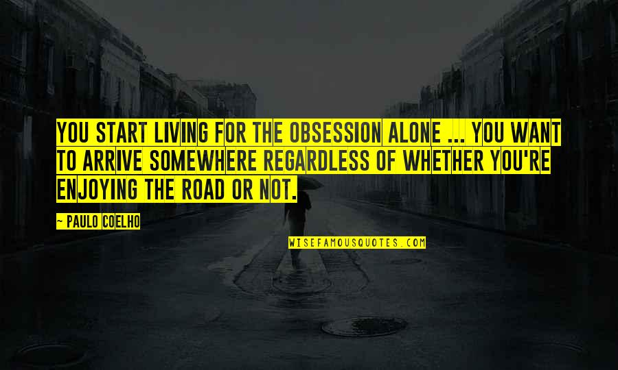 Brain Teaser Quotes By Paulo Coelho: You start living for the obsession alone ...