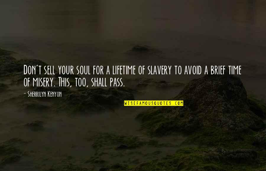 Brain Teaser Quotes By Sherrilyn Kenyon: Don't sell your soul for a lifetime of