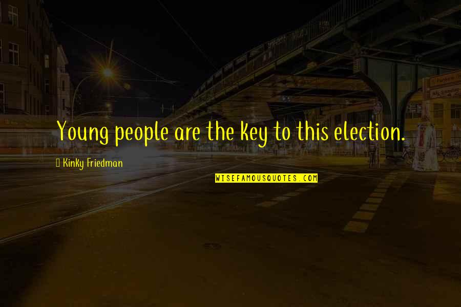 Brain Teasing Love Quotes By Kinky Friedman: Young people are the key to this election.