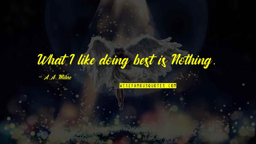 Brainless Boss Quotes By A.A. Milne: What I like doing best is Nothing.