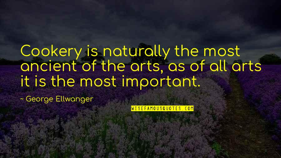 Brainless Boss Quotes By George Ellwanger: Cookery is naturally the most ancient of the