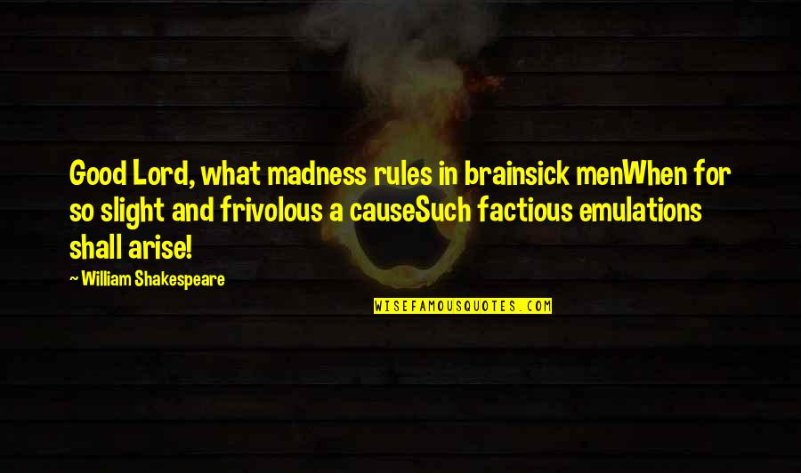 Brainsick Quotes By William Shakespeare: Good Lord, what madness rules in brainsick menWhen