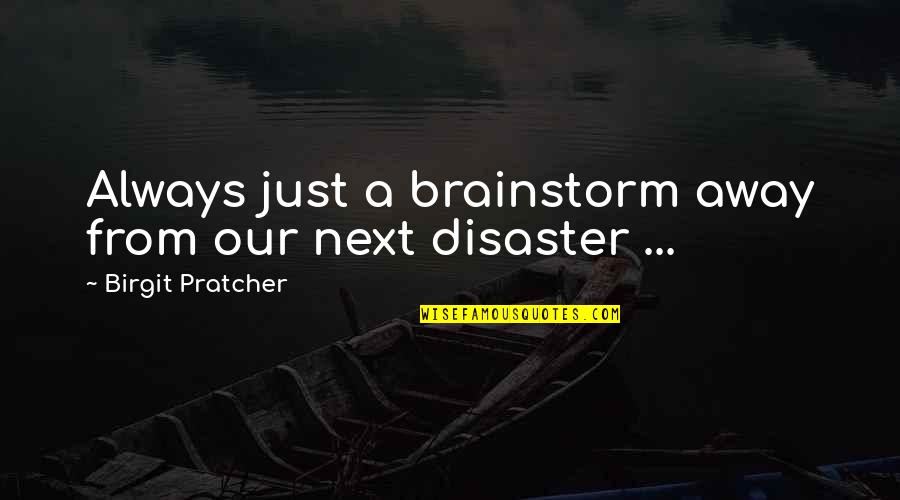 Brainstorm Quotes By Birgit Pratcher: Always just a brainstorm away from our next