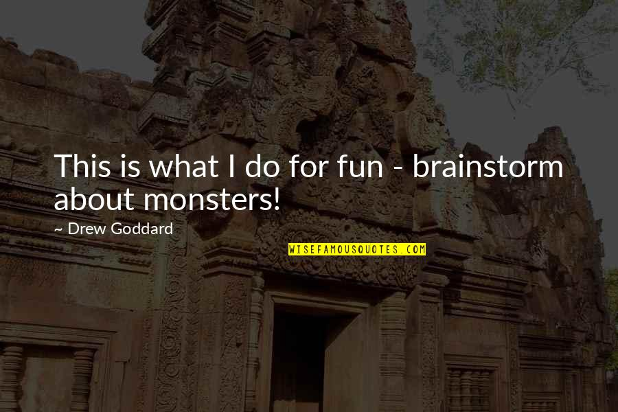 Brainstorm Quotes By Drew Goddard: This is what I do for fun -
