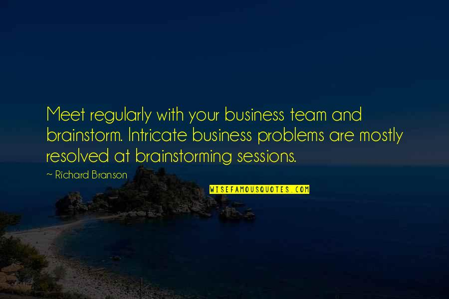 Brainstorm Quotes By Richard Branson: Meet regularly with your business team and brainstorm.