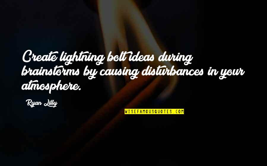 Brainstorm Quotes By Ryan Lilly: Create lightning bolt ideas during brainstorms by causing