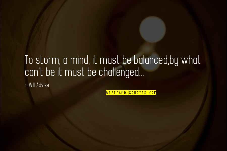Brainstorm Quotes By Will Advise: To storm, a mind, it must be balanced,by