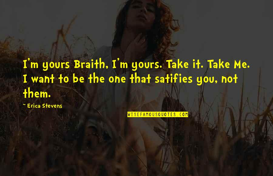 Braith Quotes By Erica Stevens: I'm yours Braith, I'm yours. Take it. Take