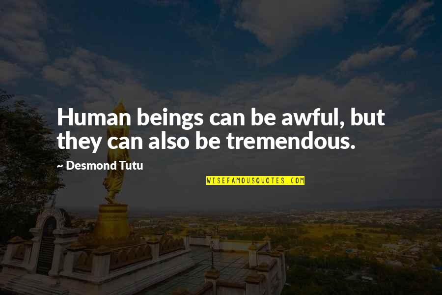 Brake Pads Quotes By Desmond Tutu: Human beings can be awful, but they can