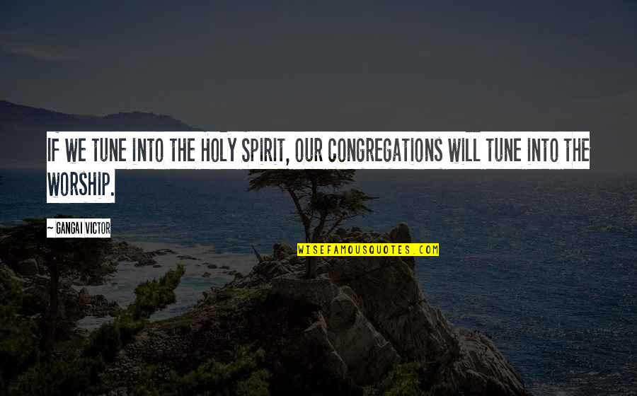 Brake Pads Quotes By Gangai Victor: If we tune into the Holy Spirit, our