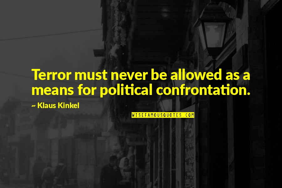 Brake Pads Quotes By Klaus Kinkel: Terror must never be allowed as a means