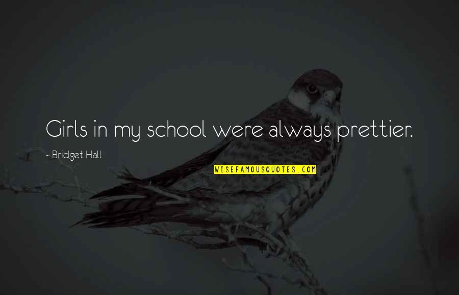 Brakebills Quotes By Bridget Hall: Girls in my school were always prettier.