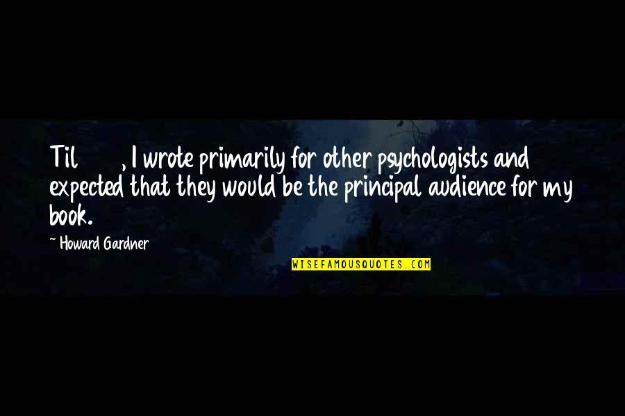Brakebills Quotes By Howard Gardner: Til 1983, I wrote primarily for other psychologists