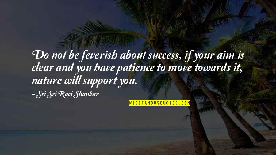 Brakebills Quotes By Sri Sri Ravi Shankar: Do not be feverish about success, if your