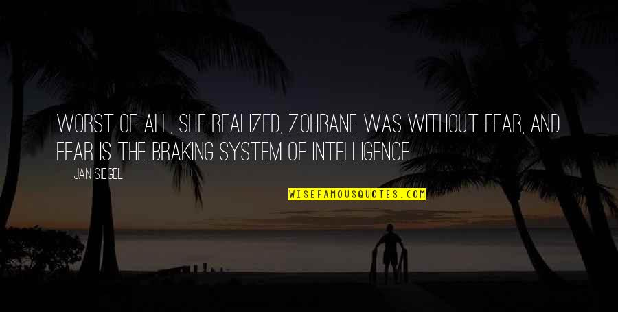 Braking Quotes By Jan Siegel: Worst of all, she realized, Zohrane was without