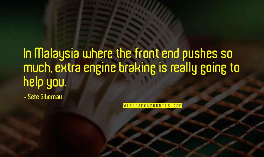 Braking Quotes By Sete Gibernau: In Malaysia where the front end pushes so
