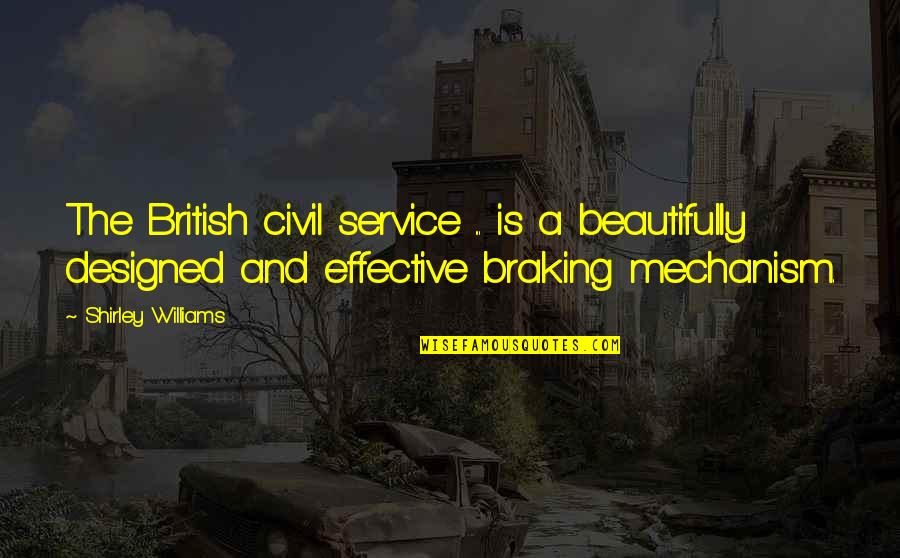 Braking Quotes By Shirley Williams: The British civil service ... is a beautifully