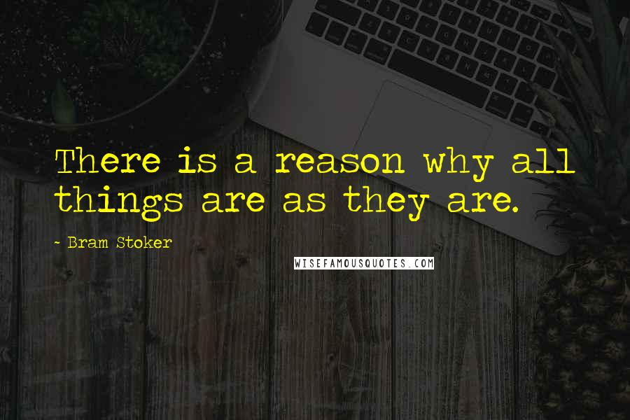 Bram Stoker quotes: There is a reason why all things are as they are.