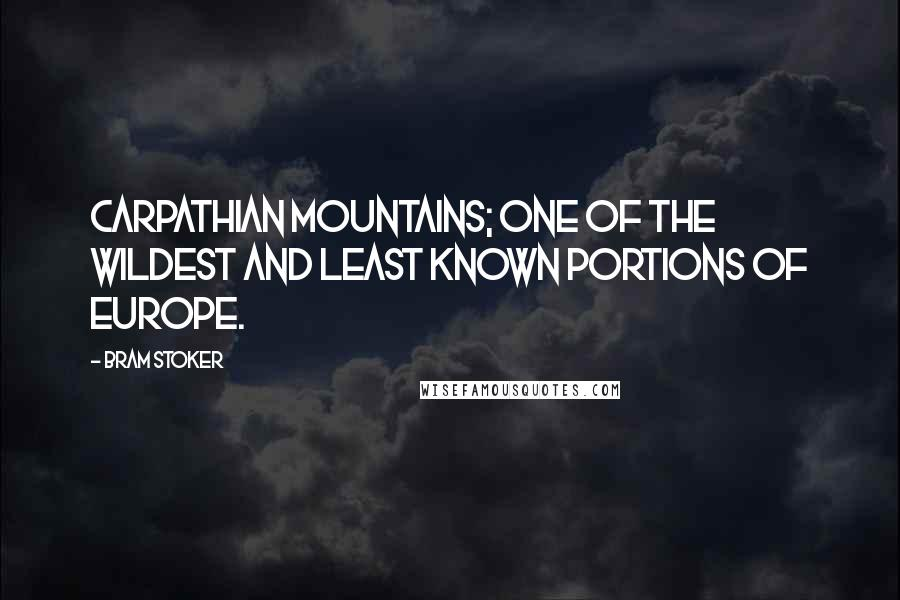 Bram Stoker quotes: Carpathian mountains; one of the wildest and least known portions of Europe.