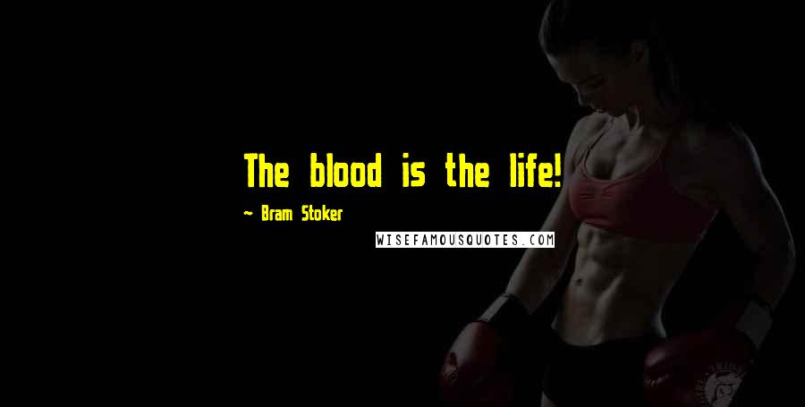 Bram Stoker quotes: The blood is the life!