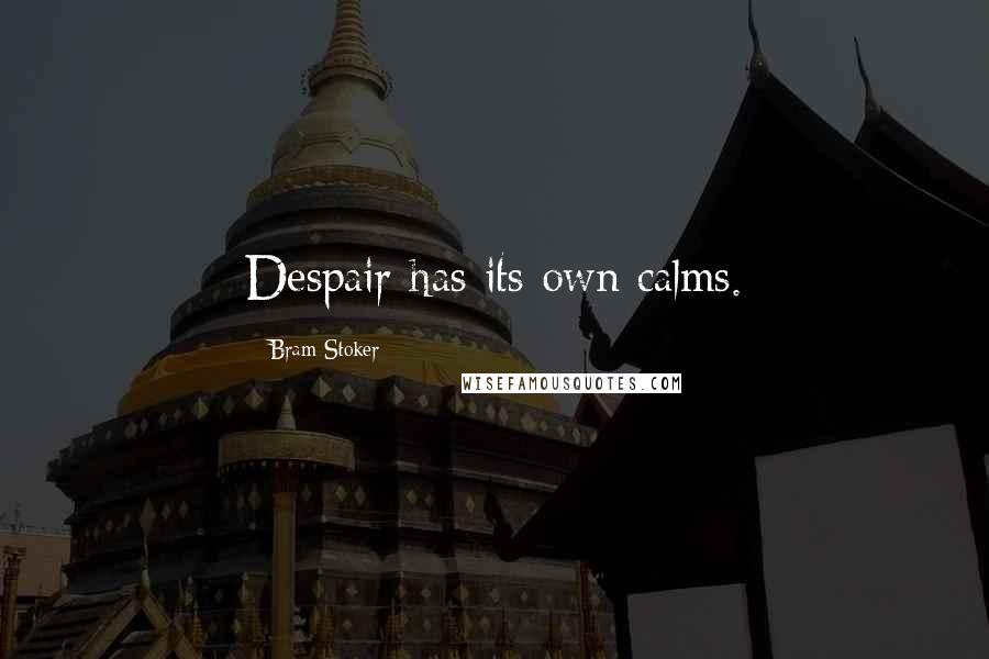 Bram Stoker quotes: Despair has its own calms.