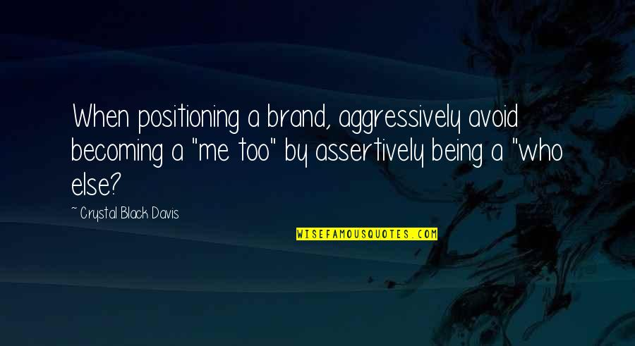 Brand Differentiation Quotes By Crystal Black Davis: When positioning a brand, aggressively avoid becoming a