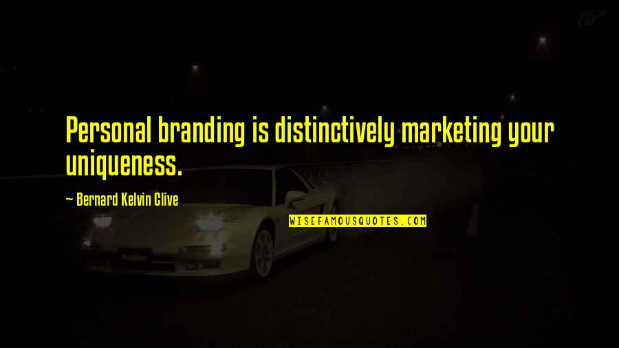 Brand Marketing Quotes By Bernard Kelvin Clive: Personal branding is distinctively marketing your uniqueness.