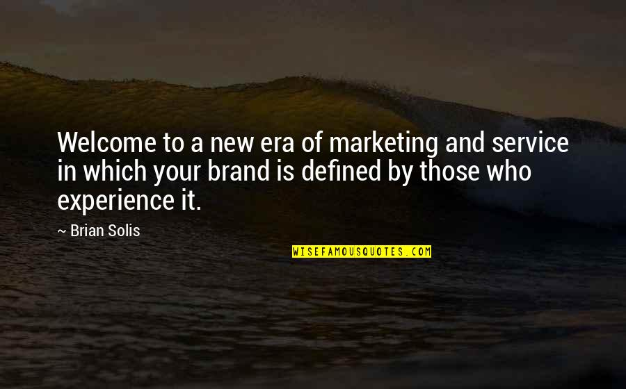 Brand Marketing Quotes By Brian Solis: Welcome to a new era of marketing and