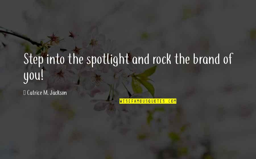 Brand Marketing Quotes By Catrice M. Jackson: Step into the spotlight and rock the brand