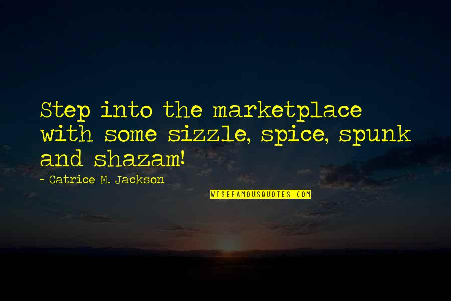 Brand Marketing Quotes By Catrice M. Jackson: Step into the marketplace with some sizzle, spice,