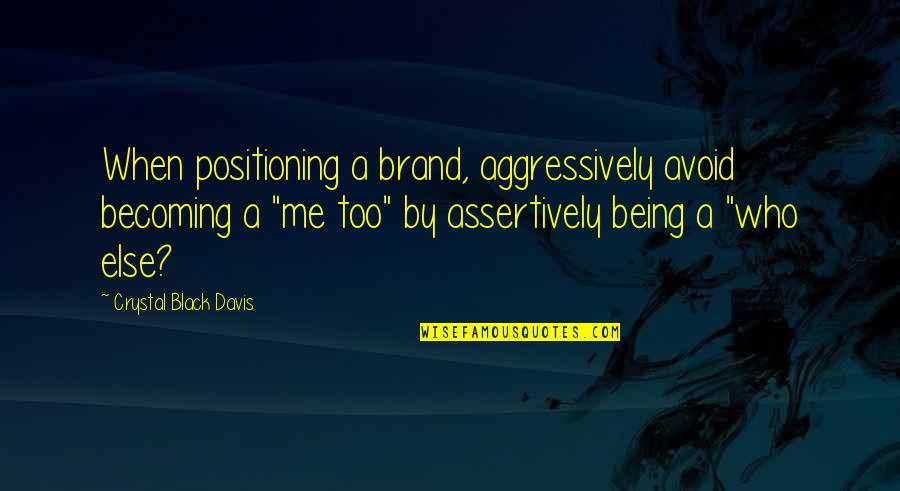 Brand Marketing Quotes By Crystal Black Davis: When positioning a brand, aggressively avoid becoming a