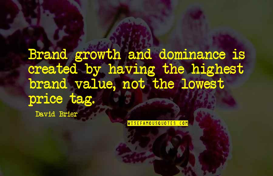 Brand Marketing Quotes By David Brier: Brand growth and dominance is created by having