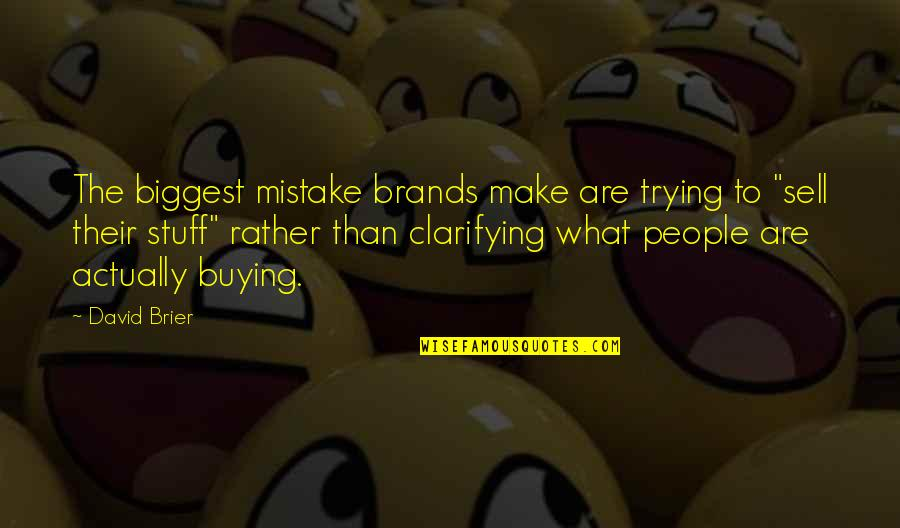 Brand Marketing Quotes By David Brier: The biggest mistake brands make are trying to