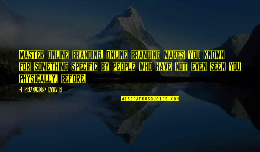 Brand Marketing Quotes By Israelmore Ayivor: Master online branding. Online branding makes you known