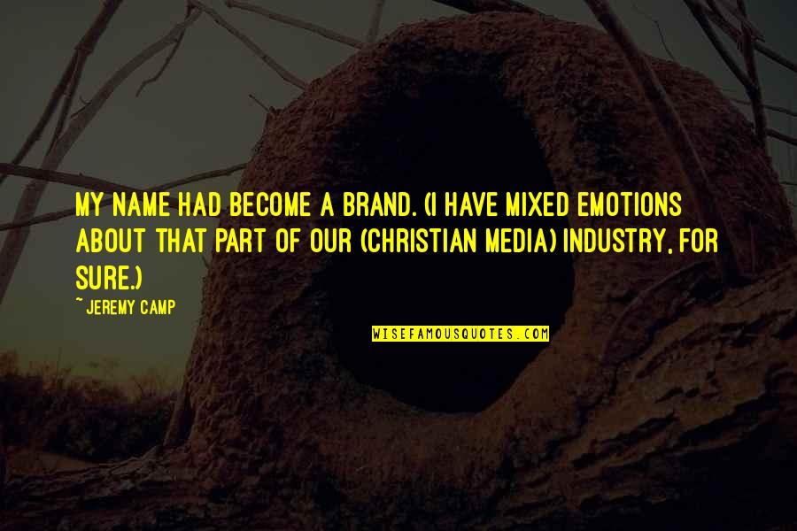 Brand Marketing Quotes By Jeremy Camp: My name had become a brand. (I have