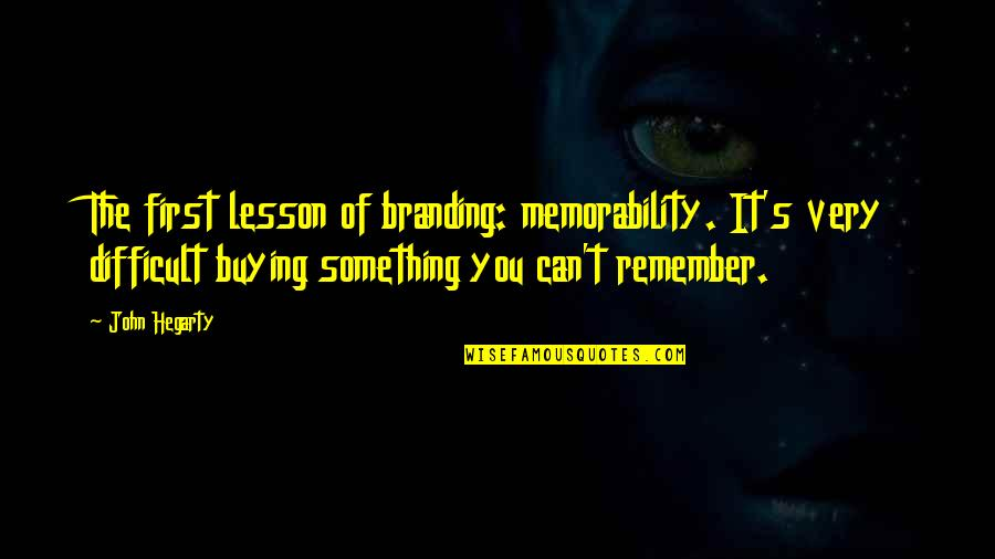 Brand Marketing Quotes By John Hegarty: The first lesson of branding: memorability. It's very