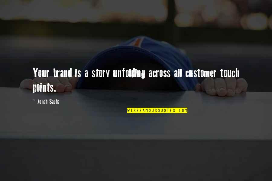 Brand Marketing Quotes By Jonah Sachs: Your brand is a story unfolding across all