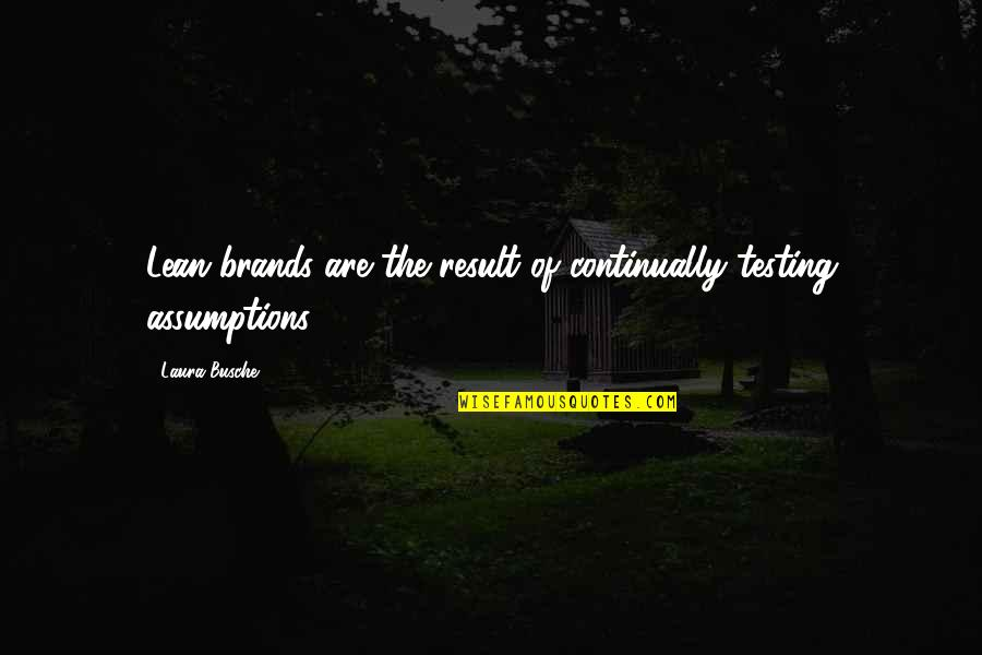 Brand Marketing Quotes By Laura Busche: Lean brands are the result of continually testing