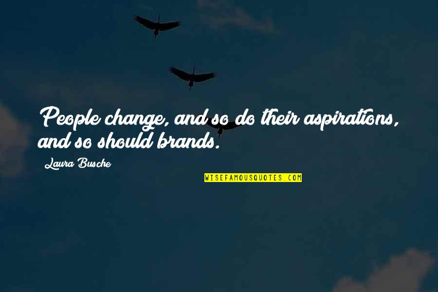 Brand Marketing Quotes By Laura Busche: People change, and so do their aspirations, and